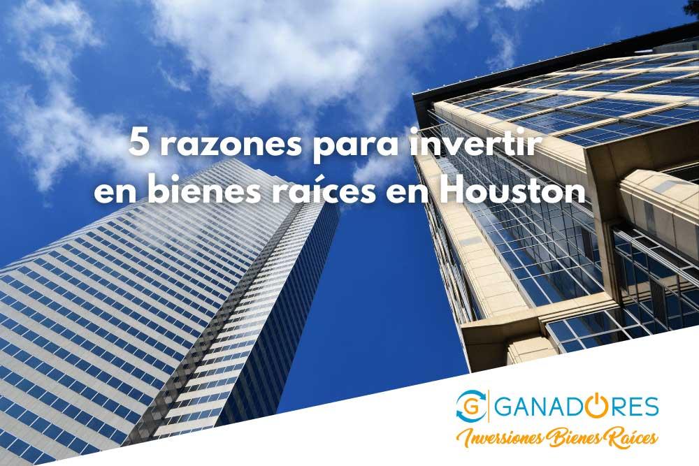 5 razones para invertir en bienes raíces en Houston