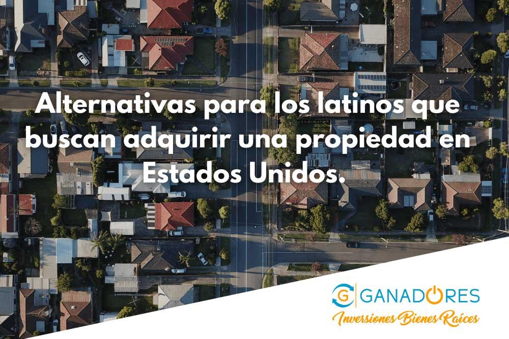 Alternativas para los latinos que buscan adquirir una propiedad en Estados Unidos.