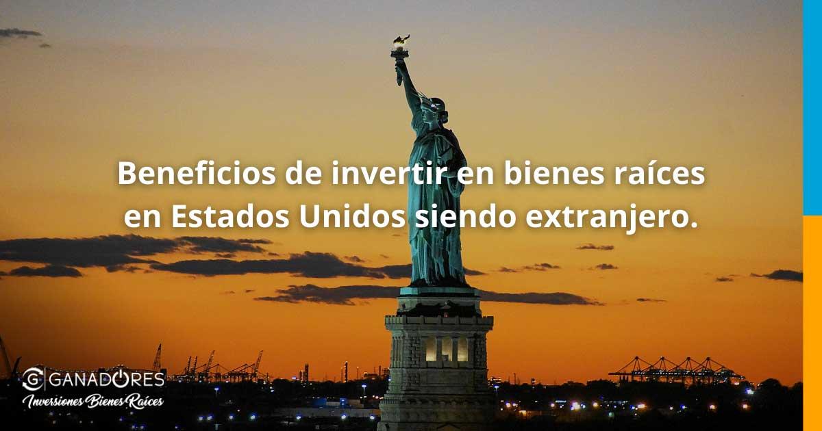 Beneficios de invertir en bienes raíces en Estados Unidos siendo extranjero.