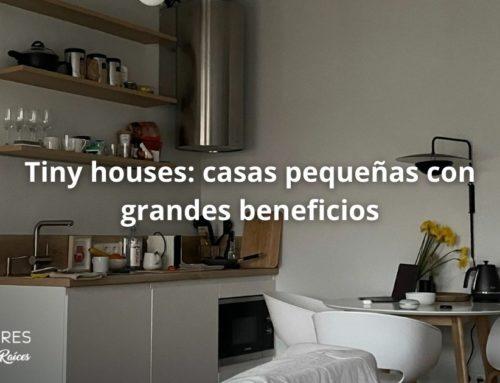 Tiny houses: casas pequeñas con grandes beneficios